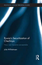 Russia's Securitization of Chechnya - How War Became Acceptable ebook by Julie Wilhelmsen