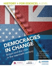 History+ for Edexcel A Level: Democracies in change: Britain and the USA in the twentieth century ebook by Nick Shepley,Vivienne Sanders,Peter Clements