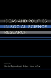 Ideas and Politics in Social Science Research ebook by Daniel Beland;Robert Henry Cox