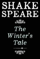 The Winter's Tale - A Comedy ebook by William Shakespeare