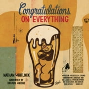 Congratulations on Everything audiobook by Nathan Whitlock
