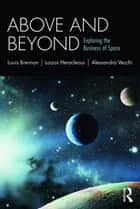 Above and Beyond - Exploring the Business of Space ebook by Louis Brennan, Loizos Heracleous, Alessandra Vecchi