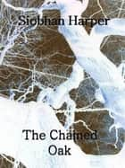 The Chained Oak: A Short Story ebook by Siobhan Harper