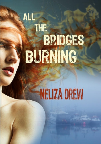 All the Bridges Burning ebook by Neliza Drew