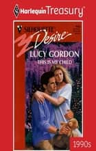 This Is My Child ebook by Lucy Gordon