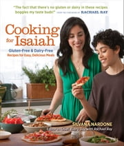 Cooking for Isaiah - Gluten-Free & Dairy-Free Recipes for Easy, Delicious Meals ebook by Silvana Nardone