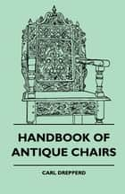 Handbook Of Antique Chairs ebook by Carl Drepperd