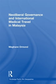 Neoliberal Governance and International Medical Travel in Malaysia ebook by Meghann Ormond