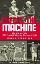 Before the Machine ebook by Mark J. Schmetzer,Greg Rhodes