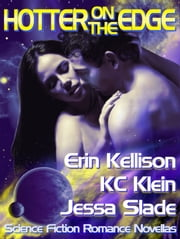 Hotter on the Edge - Science Fiction Romance Anthology ebook by Erin Kellison,KC Klein,Jessa Slade