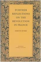 Further Reflections on the Revolution in France ebook by Edmund Burke