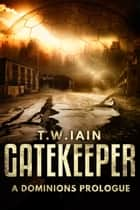 Gatekeeper - A Dominions Prologue ebook by TW Iain