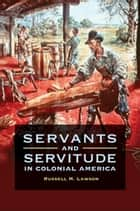 Servants and Servitude in Colonial America ebook by Russell M. Lawson