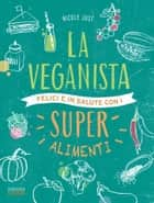 La veganista felice e in salute con i super alimenti ebook by Nicole Just