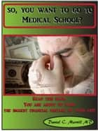 So you want to go to Medical School? ebook by Daniel C. Merrill MD