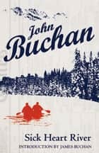 Sick Heart River ebook by John Buchan