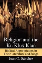 Religion and the Ku Klux Klan ebook by Juan O. Sánchez