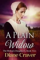A Plain Widow - The Bishop's Daughters, #2 ebook by Diane Craver