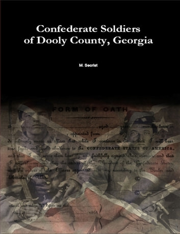Confederate Soldiers of Dooly County, Georgia ebook by M. Secrist