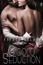 Gigolo Seduction ebook by Fierce Dolan