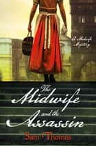 The Midwife and the Assassin - A Midwife Mystery ebook by Sam Thomas