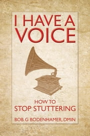 I Have a Voice - How to stop stuttering ebook by Bob G. Bodenhamer,Bob G. Bodenhamer