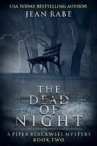 The Dead of Night - A Piper Blackwell Mystery ebook by Jean Rabe