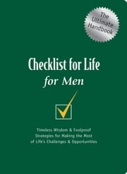 Checklist for Life for Men - Timeless Wisdom and Foolproof Strategies for Making the Most of Life's Challenges and Opportunities ebook by Checklist for Life