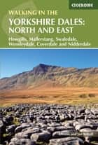 Walking in the Yorkshire Dales: North and East - Howgills, Mallerstang, Swaledale, Wensleydale, Coverdale and Nidderdale ebook by Dennis Kelsall
