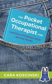The Pocket Occupational Therapist for Families of Children With Special Needs ebook by Cara Koscinski