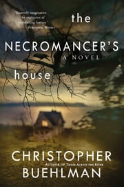 The Necromancer's House ebook by Christopher Buehlman