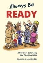 Always Be Ready - A Primer on Defending the Christian Faith ebook by John Warwick Montgomery