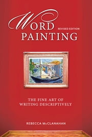 Word Painting Revised Edition - The Fine Art of Writing Descriptively ebook by Rebecca McClanahan