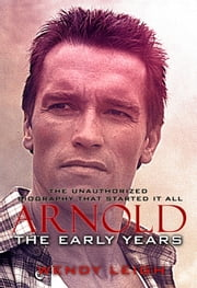 Arnold: The Early Years (The Unauthorized Biography) ebook by Wendy Leigh