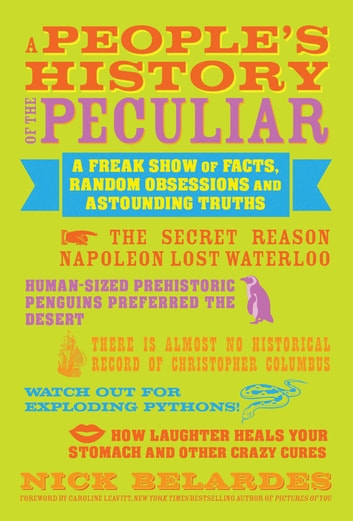 A People's History of the Peculiar - A Freak Show of Facts, Random Obsessions and Astounding Truths ebook by Nick Belardes