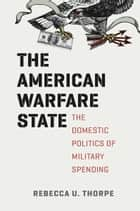 The American Warfare State ebook by Rebecca U. Thorpe