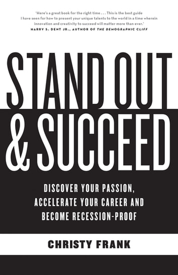 Stand Out and Succeed - Discover Your Passion, Accelerate Your Career and Become Recession-Proof ebook by Christy Frank