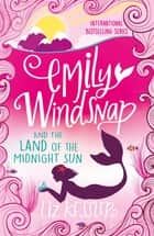 Emily Windsnap and the Land of the Midnight Sun - Book 5 eBook by Liz Kessler