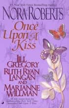 Once Upon a Kiss ebook by Nora Roberts, Jill Gregory, Marianne Willman,...