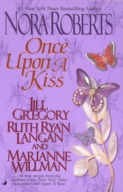 Once Upon a Kiss - The Once Upon Series ebook by Nora Roberts,Jill Gregory,Marianne Willman,R.C. Ryan