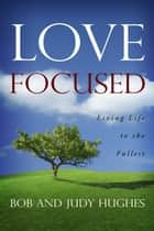 Love Focused ebook by Bob Hughes