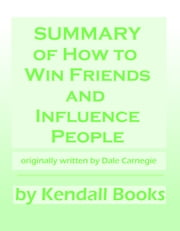 Summary of How To Win Friends And Influence People ebook by Kendall