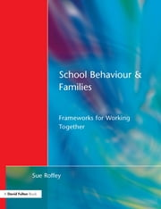School Behaviour and Families - Frameworks for Working Together ebook by Sue Roffey