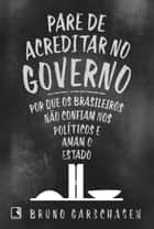Pare de acreditar no governo ebook de Bruno Garschagen