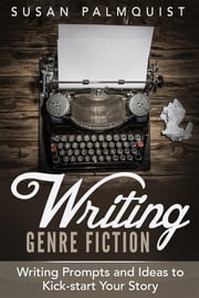 Writing Prompts and Ideas to Kick-Start Your Story ebook by Susan Palmquist