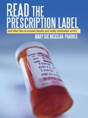 Read the Prescription Label - and other tips to prevent deadly and costly medication errors ebook by Mary Sue McAslan, Pharm.D.