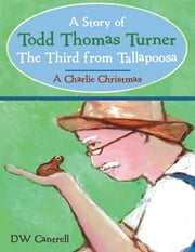 A Story of Todd Thomas Turner the Third from Tallapoosa: A Charlie Christmas ebook by DW Cantrell