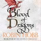 Blood of Dragons (The Rain Wild Chronicles, Book 4) audiobook by Robin Hobb