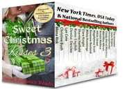 Sweet Christmas Kisses 3 - A Bundle of 17 Wholesome Holiday Romances ebook by Mona Risk, Christine Bush, Lyn Cote,...