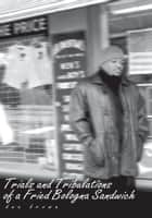 Trials and Tribulations of a Fried Bologna Sandwich ebook by dee brown